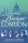 Voices from Dickens' London - Peter Ackroyd, Michael Paterson