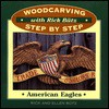 Woodcarving With Rick Butz: American Eagles (Woodcarving Step By Step With Rick Butz) - Richard Butz, Ellen Butz