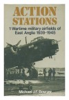 Action Stations 1: Military airfields of East Anglia (v. 1) - Michael J.F. Bowyer