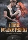 A Cidade das Almas Perdidas (Caçadores de Sombras, #5) - Cassandra Clare