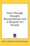 Peace Through Strength: Bernard Baruch and a Blueprint for Security - Morris V. Rosenbloom, Eleanor Roosevelt, Charles E. Wilson