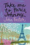 Take Me to Paris, Johnny - John Foster