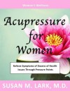 Acupressure For Women - Susan M. Lark
