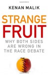Strange Fruit: Why Both Sides Are Wrong in the Race Debate - Kenan Malik