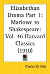 Elizabethan Drama Part 1: Marlowe to Shakespeare: Part 46 Harvard Classics - Charles William Eliot