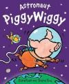 Astronaut PiggyWiggy - Christyan Fox, Diane Fox