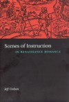 Scenes of Instruction in Renaissance Romance - Jeff Dolven