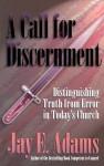 A Call to Discernment - Jay E. Adams