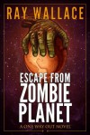 Escape from Zombie Planet (A One Way Out Novel) - Ray Wallace
