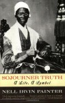 Sojourner Truth: A Life, A Symbol - Nell Irvin Painter