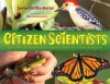 Citizen Scientists: Be a Part of Scientific Discovery from Your Own Backyard - Loree Griffin Burns, Ellen Harasimowicz