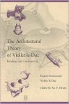 The Architectural Theory of Viollet-Le-Duc: Readings and Commentaries - Eugene Emmanuel Viollet-Le-Duc, Eugène-Emmanuel Viollet-le-Duc