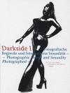 Darkside I: Fotografische Begierde Und Fotografierte Sexualitat/Photographic Desire and Sexuality Photographed - Urs Stahel, Elisabeth Bronfen, Martin Jaeggi