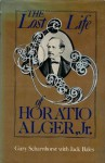 The Lost Life of Horatio Alger, Jr. - Gary Scharnhorst, Jack Bales