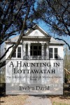 A Haunting In Lottawatah: Book Two - Evelyn David
