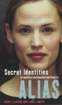 Secret Identities - An Unofficial and Unauthorised Guide to Alias - Mark Clapham