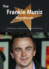 The Frankie Muniz Handbook - Everything You Need to Know about Frankie Muniz - Emily Smith