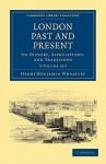 London Past and Present - 3 Volume Set - Henry Benjamin Wheatley, Peter Cunningham