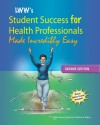 Lippincott Williams & Wilkins' Student Success for Health Professionals Made Incredibly Easy - Lippincott Williams & Wilkins