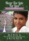 Never Too Late for Love - Monica Jackson