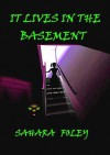 It Lives in The Basement - Sahara Foley