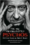 The Man Who Collected Psychos: Critical Essays on Robert Bloch - Benjamin Szumskyj, Robert Hood, Randall D. Larson, Philip L. Simpson, Joel Lane, Matthew R. Bradley, Steve Vertlieb, S.T. Joshi, Phillip A. Ellis, Darrell Schweitzer, Leigh Blackmore, John Howard, Scott D. Briggs, Rebecca Janicker