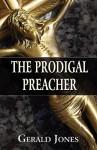 The Prodigal Preacher - Gerald Jones