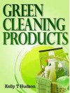 Green Cleaning Products: Recipes For Chemical Free Environment and A Healthy You! - Kelly T. Hudson