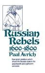 Russian Rebels, 1600-1800 - Paul Avrich