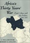 Africa's Thirty Years' War: Chad-libya-the Sudan, 1963-1993 - J. Millard Burr, Robert O. Collins, J. Millard Burr