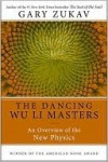 Dancing Wu Li Masters: An Overview of the New Physics (Perennial Classics) - Gary Zukav