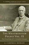 The Westminster Pulpit, Volume IX: The Preaching of G. Campbell Morgan - G. Campbell Morgan