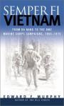 Semper Fi-Vietnam: From Da Nang to the DMZ: Marine Corps Campaigns, 1965-1975 - Edward F. Murphy