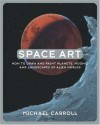 Space Art: How to Draw and Paint Planets, Moons, and Landscapes of Alien Worlds - Michael W. Carroll
