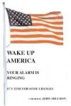 Wake Up America: Your Alarm Is Ringing - John Sheldon