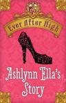 Ever After High: Ashlynn Ella's Story - Shannon Hale