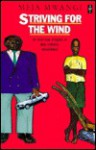 Striving for the Wind - Meja Mwangi
