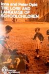 The Lore and Language of Schoolchildren - Iona Opie, Peter Opie