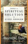 There's a Spiritual Solution to Every Problem - Wayne W. Dyer