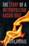 The Story of a Metropolitan Arson Unit - John Thomas