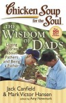 Chicken Soup for the Soul: The Widsom of Dads: Loving Stories about Fathers and Being a Father - Jack Canfield, Mark Victor Hansen, Amy Newmark