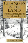 Changes in the land: Indians, colonists, and the ecology of New England - William Cronon