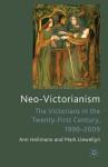 Neo-Victorianism: The Victorians in the Twenty-First Century, 1999-2009 - Ann Heilmann