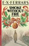 Smoke Without Fire - E.X. Ferrars