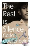 The Rest Is Silence - Carla Guelfenbein