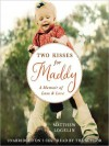 Two Kisses for Maddy: A Memoir of Loss & Love (Audio) - Matthew Logelin
