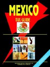 Mexico Tax Guide - USA International Business Publications, USA International Business Publications