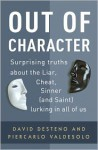 Out of Character: Surprising Truths About the Liar, Cheat, Sinner (and Saint) Lurking in All of Us - David DeSteno, Piercarlo Valdesolo