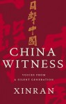China Witness: Voices from a Silent Generation - Xinran