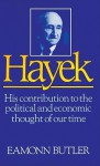 Hayek: His Contribution to the Political and Economic Thought of Our Time - Eamonn Butler, Jeff Riggenbach